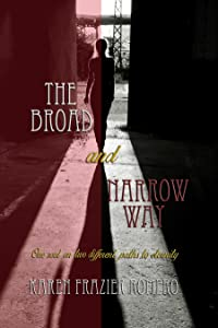 The Broad and Narrow Way: One Soul On Two Different Paths to Eternity