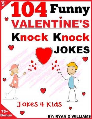 104 Funny Valentine Day Knock Knock Jokes 4 kids: (Joke Book