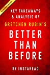 Better Than Before: by Gretchen Rubin | Key Takeaways & Analysis: Mastering the Habits of Our Everyday Lives