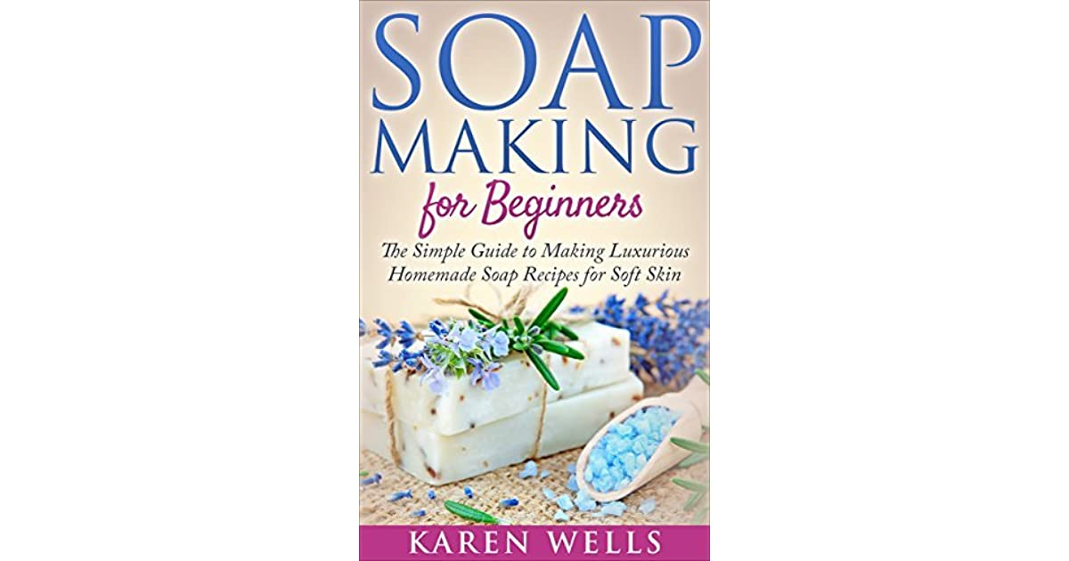 Soap Making for Beginners: The Simple Guide to Making