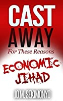 Cast Away: For These Reasons: Economic Jihad