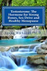 Testosterone: The Hormone for Strong Bones, Sex Drive and Healthy Menopause