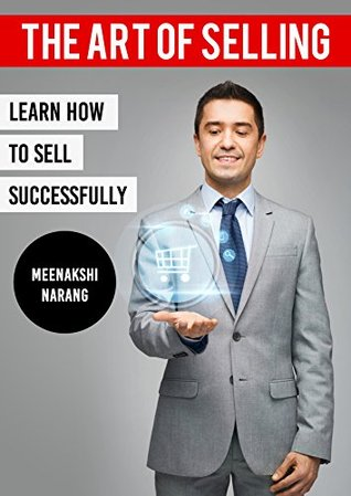 The Art of Selling: Learn How to Sell Successfully