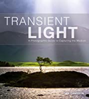 Transient Light: A Photographic Guide to Capturing the Medium
