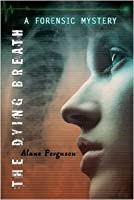 The Dying Breath (A Forensic Mystery)