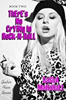 There's No Crying in Rock-n-Roll (Guitar Face, #2)