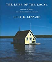 The Lure of the Local: Senses of Place in a Multicentered Society