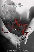 Never Let You Go (A Modern Fairytale, #2)