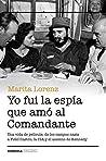 Yo fui la espía que amó al Comandante: Una vida de película: de los campos nazis a Fidel Castro, la CIA y el asesino de Kennedy