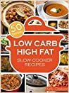 Low Carb High Fat Slow Cooker: 50 EPIC Recipes for INSANE Weight Loss! (No-BS Weight Loss Book 2)