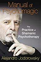 Manual of Psychomagic: The Practice of Shamanic Psychotherapy