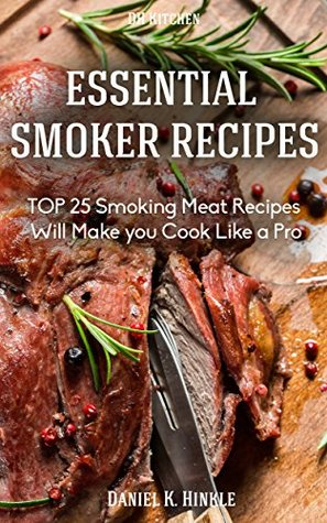 Smoker Recipes: Essential TOP 25 Smoking Meat Recipes that Will Make you Cook Like a Pro (DH Kitchen Smoker Recipes Book 5)