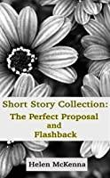 Short Story Collection: The Perfect Proposal and Flashback