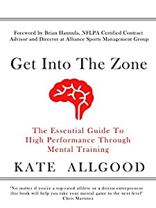 Get Into The Zone: The Essential Guide To High Performance Through Mental Training