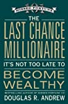 The Last Chance Millionaire: It's Not Too Late to Become Wealthy
