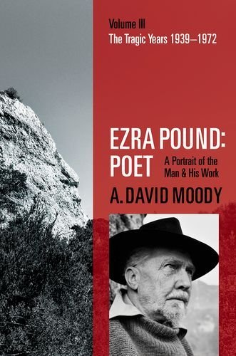 Ezra Pound  Poet Volume III The Tragic Years 1939-1972