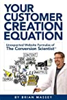 Your Customer Creation Equation: Unexpected Formulas of The Conversion Scientist™