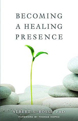 Becoming a Healing Presence by Albert S. Rossi