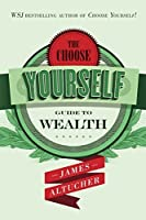 CHOOSE YOURSELF GUIDE TO WEALTH: Wealth Management, Wealth Building, Wealth Men Only, Wealth of Nation, Wealth Romance, Money Management, Money-Saving Tips-Ideas-Power Respect,