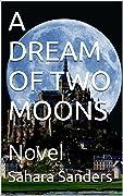 A Dream of Two Moons Novel