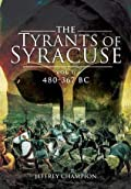 The Tyrants of Syracuse: War in Ancient Sicily, Volume I: 480-367 BC