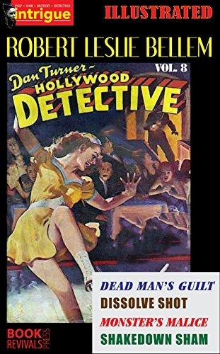 Dead Mans Guilt, Dissolve Shot, Monsters Malice, Shakedown Sham (Illustrated): Dan Turner Hollywood Detective Vol. 8  by  Robert Leslie Bellem