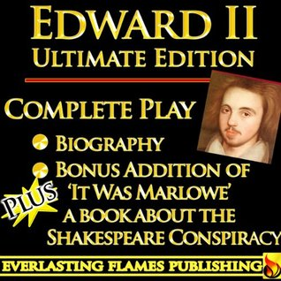 EDWARD II CHRISTOPHER MARLOWE ULTIMATE EDITION - Edward the 2nd Historical Fiction ANNOTATED with BIOGRAPHY and BONUS MATERIAL
