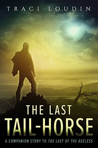 The Last Tail-Horse: A Companion Story to The Last of the Ageless (The Ageless Post-Apocalypse Series #1)