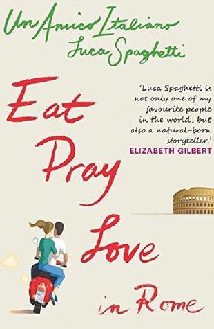 Un Amico Italiano Eat Pray Love In Rome By Luca Spaghetti