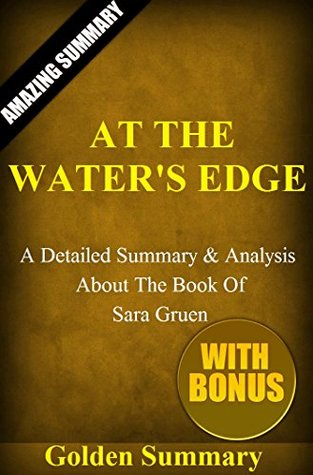 At the Water's Edge: A Detailed Summary And Analysis About The Novel Of Sara Gruen!! (At The Waters Edge: A Detailed Summary and Analysis; Paperback, Audiobook, Novel)