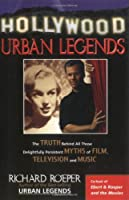 Hollywood Urban Legends: The Truth Behind All Those Delightfully Persistent Myths of Film Television, and Music