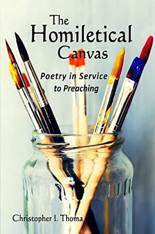 The Homiletical Canvas: Poetry in Service to Preaching