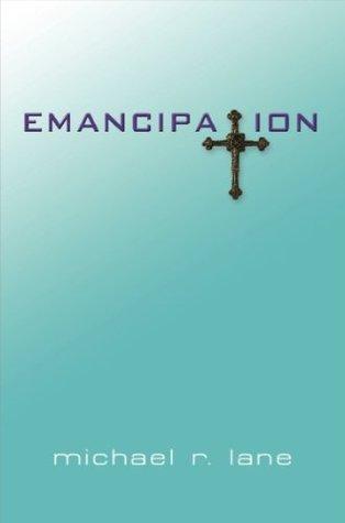 Emancipation by Michael R.  Lane