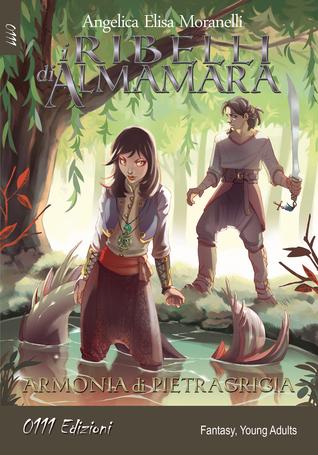 I ribelli di Almamara by Angelica Elisa Moranelli