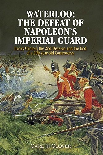 Waterloo The Defeat of Napoleon's Imperial Guard - Gareth Glover