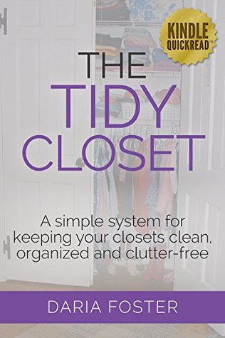 The Tidy Closet: A simple system for keeping your closets clean, organized and clutter-free (Declutter, Organize and Simplify)