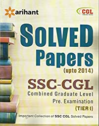 Solved Papers SSC CGL Combined Graduate Level Pre Examination Tier-I: (upto 2014)