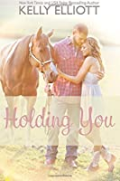 Holding You: Volume 3 (Love Wanted In Texas)