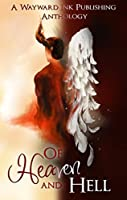 Of Heaven And Hell: A Wayward Ink Publishing Anthology