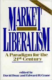 Market Liberalism A Paradigm for the 21st Century