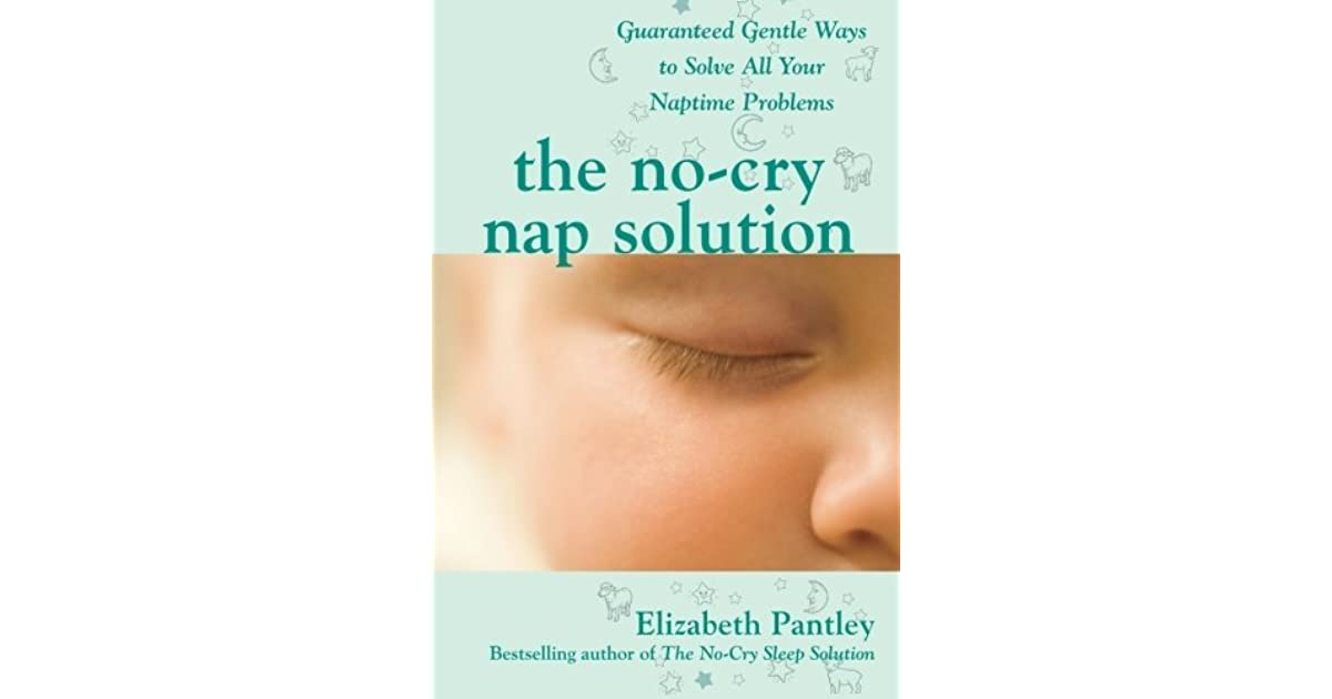 8d6a5368b27578 The No-Cry Nap Solution: Guaranteed Gentle Ways to Solve All Your Naptime  Problems by Elizabeth Pantley