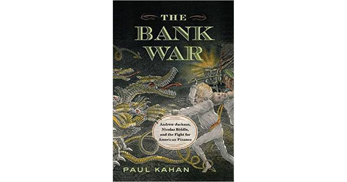 The Bank War Andrew Jackson Nicholas Biddle And The Fight For American Finance By Paul Kahan