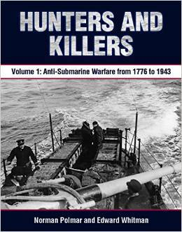 Hunters and Killers: Volume 1: Anti-Submarine Warfare from 1776 to 1943