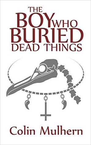 The Boy Who Buried Dead Things