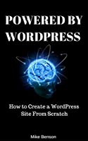 POWERED BY WORDPRESS: How To Create A WordPress Site From Scratch (A Beginner's Guide To SEO Google friendly website)