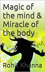 Magic of the mind & Miracle of the body (HEALING MINDS Book 1)
