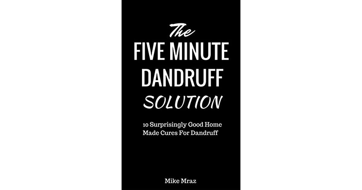 The 5 Minute Dandruff Solution: 10 Surprisingly Good Home ...