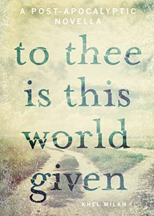 To Thee Is This World Given by Khel Milam