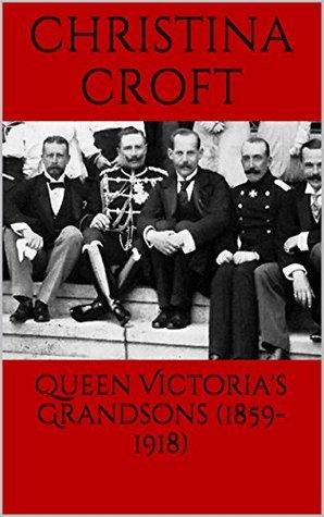 Queen Victoria's Grandsons (1859-1918)