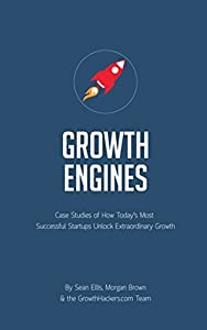 Startup Growth Engines: Case Studies of How Today's Most Successful Startups Unlock Extraordinary Growth